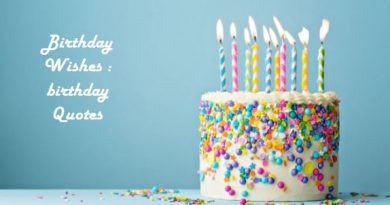 Birthday Wishes : Best birthday Quotes for family and friends. Send these Birthday thoughts on special day.