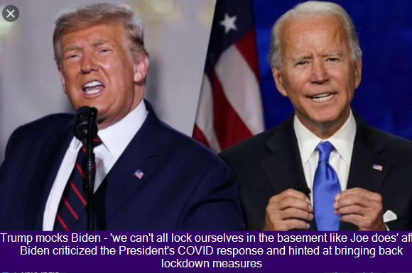 Trump mocks Biden – 'we can't all lock ourselves in the basement like Joe does' after Biden criticized the President's COVID response and hinted at bringing back lockdown measures