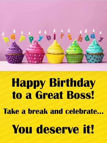 Happy Birthday to a Great Boss! Take a break and celebrate... you deserve it!