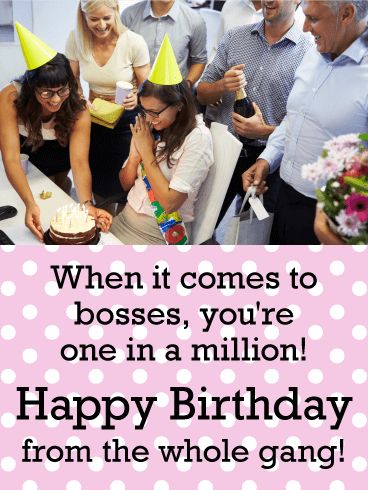 When it comes to bosses, you're one in a million! Happy Birthday from the whole gang!