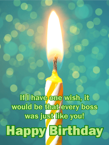 If I have one wish, it would be that every boss was just like you!