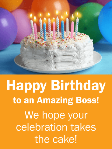 Happy Birthday to an Amazing Boss! We hope your celebration takes the cake!