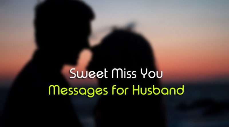 Miss You Messages for Husband – Sweet and Romantic – missing you