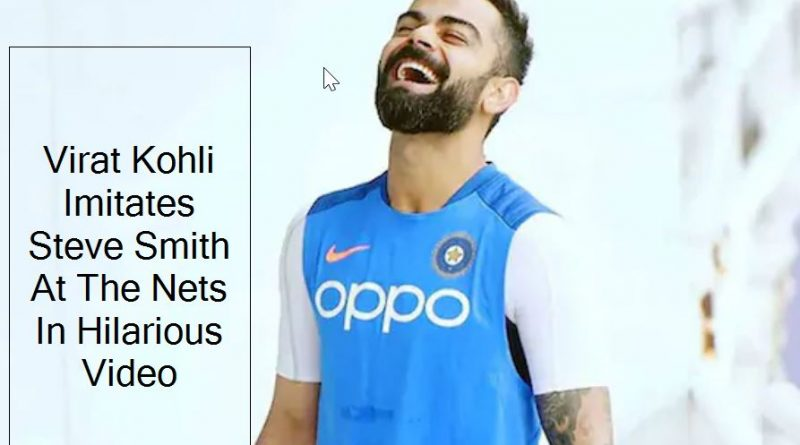 Virat Kohli Imitates Steve Smith At The Nets In Hilarious Video