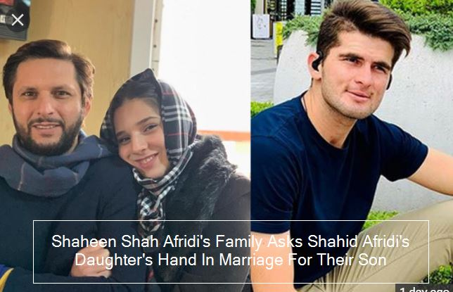 shaheen shah afridi s family asks shahid afridi s daughter s hand in marriage for their son